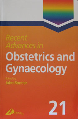 Recents Advances in Obstetrics and Gynaecology, 21st. Edition